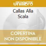 CALLAS ALLA SCALA cd musicale di CALLAS MARIA