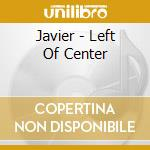 Left of center cd musicale di Javier