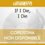 IF I DIE, I DIE cd musicale di Prunes Virgin
