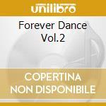 FOREVER DANCE VOL.2 cd musicale di ARTISTI VARI