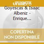 GOYESCAS/IBERIA                           cd musicale di Aldo Ciccolini