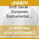 EUROPEAN INSTRUMENTAL MUSIC 1550-1650     cd musicale di Jordi Savall
