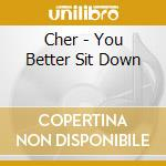 Cher - You Better Sit Down cd musicale di CHER