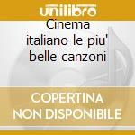 Cinema italiano le piu' belle canzoni cd musicale di Artisti Vari