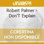 Don't explain cd musicale di Robert Palmer