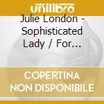 Sophisticated lady/the night people cd musicale di Julie London