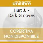 Dark grooves mystical rhythm cd musicale di James Hurt