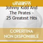 25 greatest hits cd musicale di Johnny kidd & the pirates