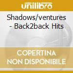 Shadows/ventures - Back2back Hits cd musicale di Shadow The