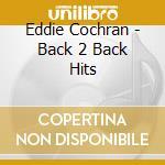 Back 2 back hits cd musicale di Cochran eddie & gene vincent