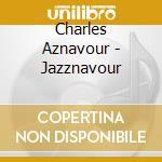 Aznavour,charles - Jazznavour cd musicale di AZNAVOUR CHARLES