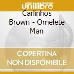 Carlinhos Brown - Omelete Man cd musicale di BROWN CARLINHOS