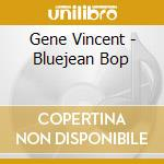 Gene Vincent + 6 Bt - Bluejean Bop cd musicale di Gene vincent + 6 bt