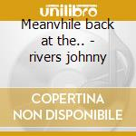 Meanvhile back at the.. - rivers johnny cd musicale di Johnny rivers + 3 bt