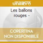 Les ballons rouges - cd musicale di Serge lama + 6 bt