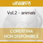 Vol.2 - animals cd musicale di Animals The