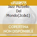 JAZZ PIU'BELLO DEL MONDO(2CDX1) cd musicale di ARTISTI VARI
