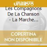 Les Compagnons De La Chanson - La Marche Des Anges + 3Bt cd musicale di Les compagnons de la chanson