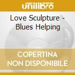 Blues helping cd musicale di Sculpture Love