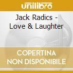 LOVE AND LAUGHTER cd musicale di RADICS JACK