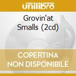 GROVIN'AT SMALLS (2CD) cd musicale di SMITH JIMMY