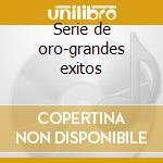 Serie de oro-grandes exitos cd musicale di Luis Miguel