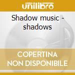 Shadow music - shadows cd musicale di The shadows + 10 bt