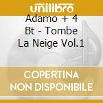 Tombe la neige vol.1 - adamo cd musicale di Adamo + 4 bt