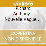 Nouvelle vague - cd musicale di Richard anthony + 14 bt