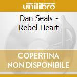 Dan Seals - Rebel Heart cd musicale di Seals Dan