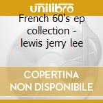 French 60's ep collection - lewis jerry lee cd musicale di Jerry lee lewis + 8 bt