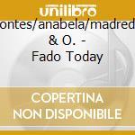 Fado today - cd musicale di D.pontes/anabela/madredeus & o
