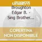 Sing brother sing cd musicale di Broughton edgar band