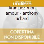 Aranjuez mon amour - anthony richard cd musicale di Richard anthony + 10 bt