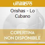 A LO CUBANO cd musicale di ORISHAS