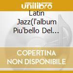 LATIN JAZZ(L'ALBUM PIU'BELLO DEL MON cd musicale di ARTISTI VARI