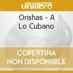 Orishas - A Lo Cubano cd musicale