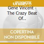Gene Vincent + 7 Bt - The Crazy Beat Of... cd musicale di VINCENT GENE