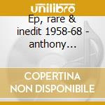 Ep, rare & inedit 1958-68 - anthony richard cd musicale di Richard anthony + 7 bt