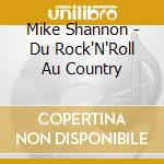 Mike Shannon - Du Rock'N'Roll Au Country cd musicale di Mike Shannon
