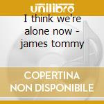 I think we're alone now - james tommy cd musicale di Tommy james & the shondelles