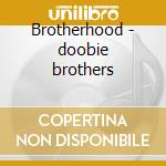 Brotherhood - doobie brothers cd musicale di Doobie Brothers