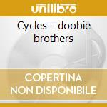Cycles - doobie brothers cd musicale di Doobie Brothers