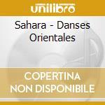 Danses oriental sahara - danza del ventre cd musicale di Artisti Vari