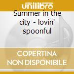 Summer in the city - lovin' spoonful cd musicale di The lovin' spoonful + 1 bt
