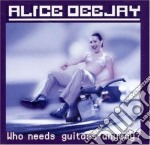 Alice Deejay - Who Needs Guitars Anyway? cd musicale di Deejay Alice