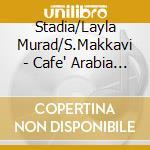 Cafe' arabia vol.2 - cd musicale di Murad/s.makkavi Stadia/layla