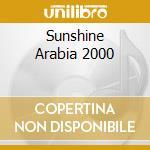 SUNSHINE ARABIA 2000 cd musicale di ARTISTI VARI