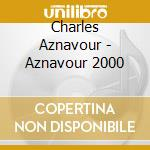 Charles Aznavour - Aznavour 2000 cd musicale di AZNAVOUR
