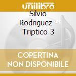 Triptico vol.3 cd musicale di Silvio Rodriguez